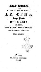 Opere del padre Daniello Bartoli della Compagnia di Gesu: Dell'istoria della Compagnia di Gesù. La Cina 3. Parte dell'Asia. Libro 4, Parte 1, Volume 10