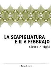 La Scapigliatura e il 6 febbrajo: con in appendice La Scapigliatura Milanese - Frammenti