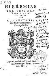 Hieremiae Thriueri Brachelli noui et integri commentarii in omnes Galeni libros De temperamentis