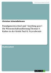 """Paradigmenwechsel und """"Anything goes"""". Die Wissenschaftsauffassung Thomas S. Kuhns in der Kritik Paul K. Feyerabends"""