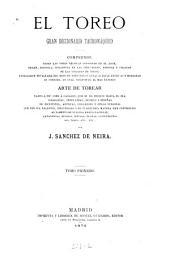 El toreo: gran diccionario tauromáquico. Comprende todas las voces técnicas conocidas en el arte; arte de torear, Volumen 1