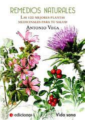 REMEDIOS NATURALES: LAS 100 MEJORES PLANTAS MEDICINALES PARA SU SALUD