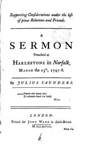 Supporting Considerations Under the Loss of Pious Relations and Friends. A Sermon Preached at Harlestone in Norfolk, March the 13th, 1747-8. By Julius Saunders