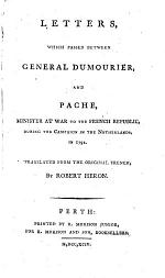 Letters wich passed between General Dumourier, and Pache, Minister at War to the French Republic, during the campaign in the Netherlands in 1792. Translated ... by Robert Heron