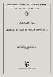 Algebraic Methods in Pattern Recognition: Course held at the Department of Automation and Information, July 1971