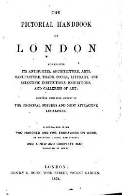 The Pictorial Handbook of London Comprising Its Antiquities     Together with Some Account of the Principal Suburbs     with     Engravings     and a     Map  Etc   Edited by J  Weale   PDF