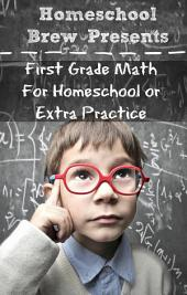 First Grade Math: For Home School or Extra Practice