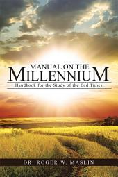 Manual on the Millennium: Handbook for the Study of the End Times