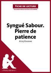 Syngué Sabour. Pierre de patience de Atiq Rahimi (Fiche de lecture): Résumé complet et analyse détaillée de l'oeuvre