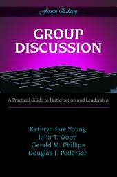 Group Discussion: A Practical Guide to Participation and Leadership, Fourth Edition