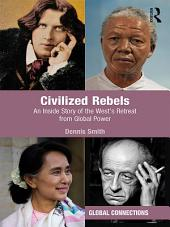 Civilized Rebels: An Inside Story of the West's Retreat from Global Power