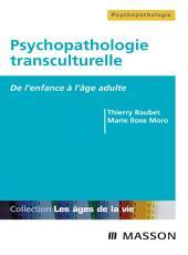 Psychopathologie transculturelle: De l'enfance à l'âge adulte