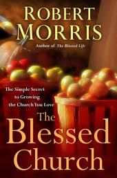 The Blessed Church: The Simple Secret to Growing the Church You Love