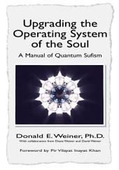 Upgrading the Operating System of the Soul: A Manual of Quantum Sufism