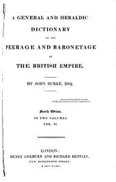 A General and Heraldic Dictionary of the Peerage and Baronetage of the British Empire: Volume 2