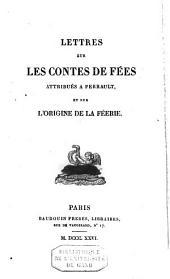 Lettres sur les contes de fées attribués à Perrault, et sur l'origine de la féerie
