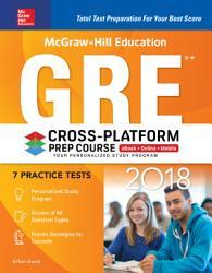 Mcgraw Hill Education Gre 2018 Cross Platform Prep Course Book PDF