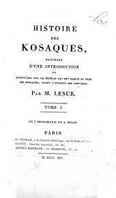 Histoire des Kosaques, précédée du̓ne introduction, ou Coup-do̓eil sur les peuples qui ont habité le pays des Kosaques, avant li̓nvasion des Tartares: Volume1