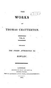 The Works of Thomas Chatterton: The poems attributed to Rowley