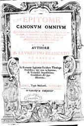 Epitome canonum omnium: qui in concilijs generalibus ac prouincialibus, in decreto Gratiani, in decretalibus... continentur