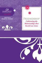 Friendship: Cultivating Relationships that Enrich Our Lives