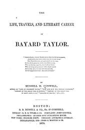 The Life, Travels, and Literary Career of Bayard Taylor ...
