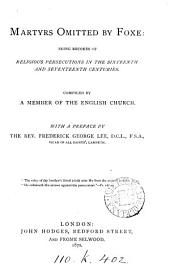 Martyrs omitted by Foxe: records of religious persecutions in the 16th and 17th centuries, compiled by a member of the English Church