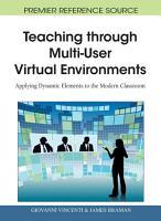Teaching through Multi User Virtual Environments  Applying Dynamic Elements to the Modern Classroom PDF