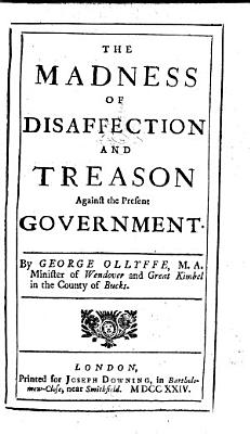 The Madness of Disaffection and Treason Against the Present Government PDF