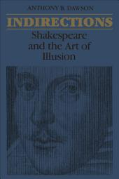 Indirections: Shakespeare and the Art of illusion