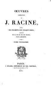 Œuvres complètes, avec des examens sur chaque pièce, précédées de sa vie et de son éloge, par Laharpe: Volume3