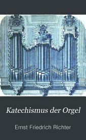 Katechismus der Orgel: Erklärung ihrer Struktur besonders in Beziehung auf technische Behandlung beim spiel : mit 25 in dem text gedruchten Abbildungen