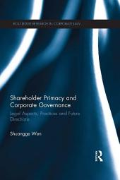Shareholder Primacy and Corporate Governance: Legal Aspects, Practices and Future Directions