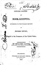 A New and Concise System of Book-keeping, according to the Italian method of double entry. Adapted to the commerce of the United States ... Second edition, with additions and improvements
