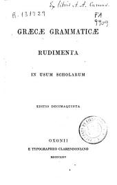 Graecae grammaticae rudimenta: In usum scholarum