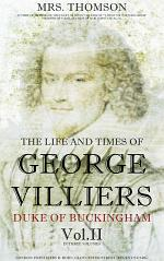 The Life and Times of George Villiers, duke of Buckingham Vol.2 (of 3)