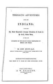 Thrilling Adventures Among the Indians: Comprising the Most Remarkable Personal Narratives of Events in the Early Indian Wars, as Well as of Incidents in the Recent Indian Hostilities in Mexico and Texas