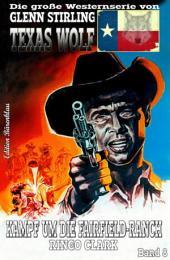 Texas Wolf #8: Kampf um die Fairfield-Ranch: Western