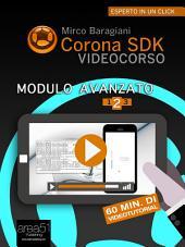 Corona SDK Videocorso. Modulo avanzato: Volume 2