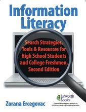 Information Literacy: Search Strategies, Tools & amp;Resources for High School Students and College Freshmen, 2nd Edition: Search Strategies, Tools & Resources for High School Students and College Freshman, Edition 2