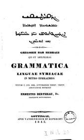 Gregorii Bar Hebraei qui et Abulpharag Grammatica linguae Syriacae in metro Ephraemeo