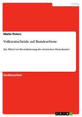 Volksentscheide auf Bundesebene: Ein Mittel zur Revitalisierung der deutschen Demokratie?