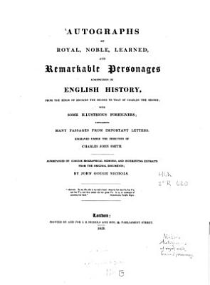 Autographs of royal  noble  learned  and remarkable personages conspicuous in English history  from the reign of Richard the Second to that of Charles the Second PDF