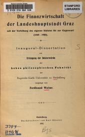 Die Finanzwirtschaft der Landeshauptstadt Graz seit der Verleihung des eigenen Statutes bis zur Gegenwart (1869-1903)