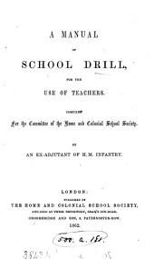 A manual of school drill, for the use of teachers, compiled by an ex-adjutant of H.M. infantry