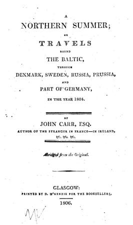 A Northern Summer  or Travels round the Baltic  through Denmark  Sweden  Russia  Prussia  and part of Germany  in     1804  With plates PDF