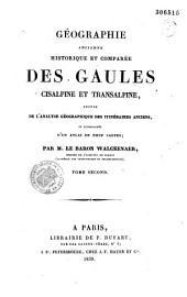 Géographie ancienne historique et comparée des Gaules cisalpine et transalpine, suivie de l'analyse géographique des itinéraires anciens, et accompagnée d'un atlas de 9 cartes, par M. le baron Walckenaer,...