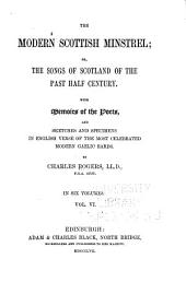 The Modern Scottish Minstrel: Or, The Songs of Scotland of the Past Half Century. With Memoirs of the Poets, and Sketches and Specimens in English Verse of the Most Celebrated Modern Gaelic Bards, Volume 6