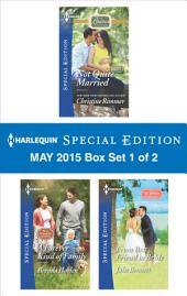Harlequin Special Edition May 2015 - Box Set 1 of 2: Not Quite Married\A Forever Kind of Family\From Best Friend to Bride