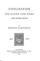 Civilisation, Its Cause and Cure: And Other Essays